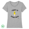 TSHIRT BIO - I want to steak frite <br> 5 couleurs