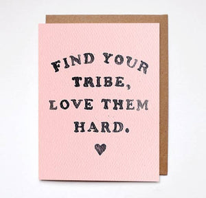 Find Your Tribe, Love Them Hard Greeting Card