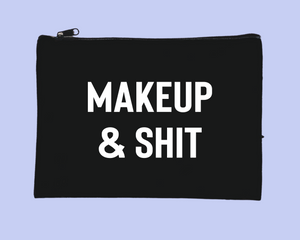 Makeup & Shit Makeup Bag