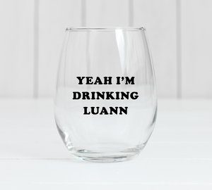 Yeah I'm Drinking Luann Wine Glass