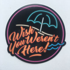 Wish You Weren't Here Sticker