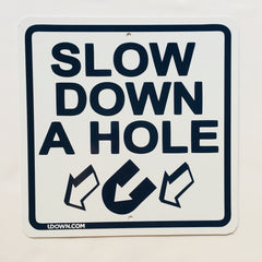"""Slow Down A Hole"""