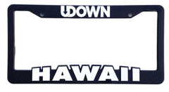 License Plate Frame (UDOWNXHAWAII)