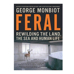 Feral Book -  Feral: Rewilding the Land, Sea & Human Life - George Monbiot