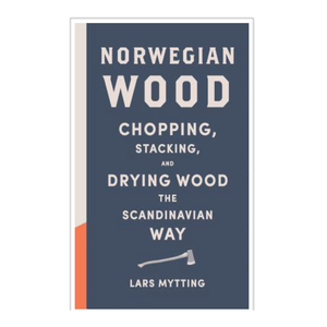 Norwegian Wood BookNorwegian Wood Book - Lars Mytting. If you need to feed a stove then this is the book for you.