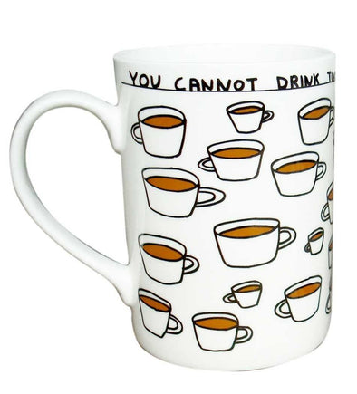 David Shrigley You Cannot Drink Too Much Tea mug