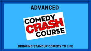 Advanced Comedy Crash Course - Oct 17th