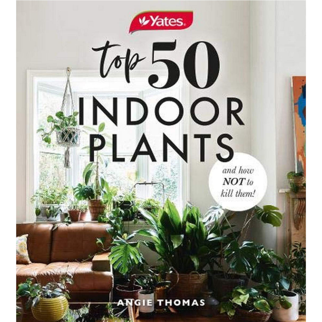 Yates Top 50 Indoor Plants & How Not To Kill Them