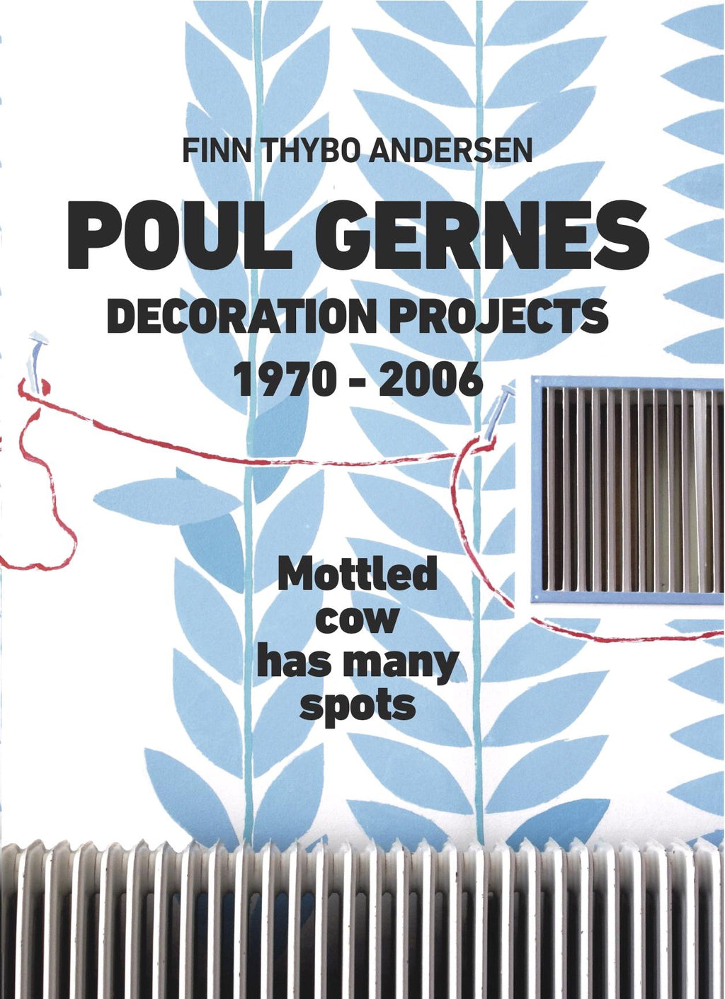 X.lucky Books, FINN THYBO ANDERSEN: POUL GERNES - DECORATION PROJECTS 1970-2006. Mottled cow has many spots. Cologne 2018