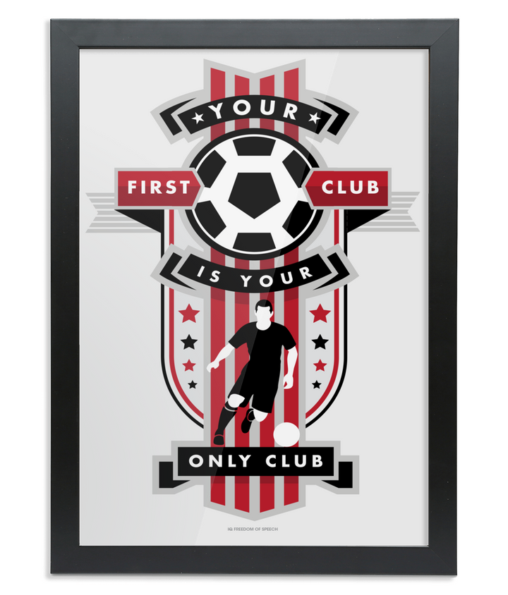 Your First Club Is Your Only Club - Framed A4 Print