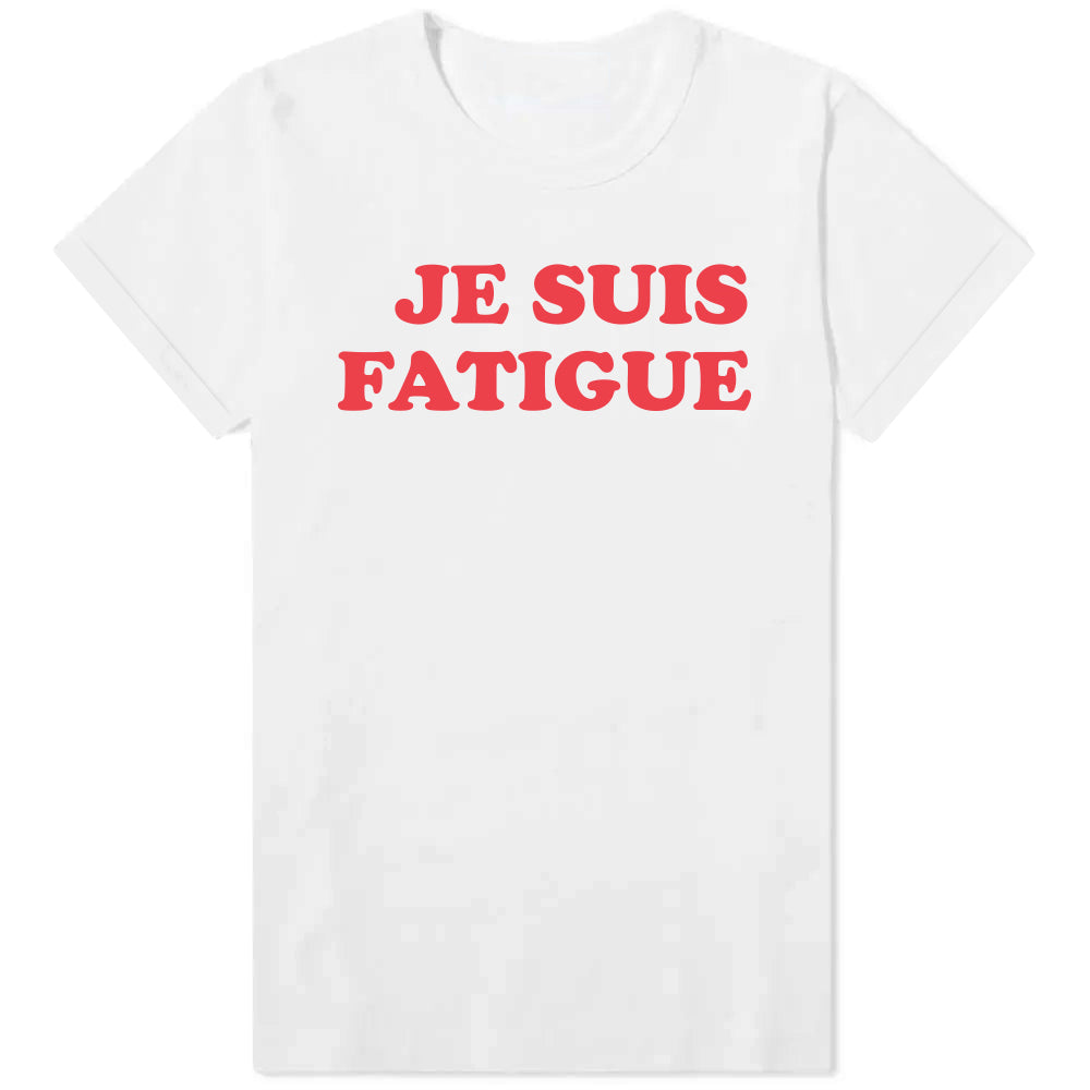 Je suis Fatigue  - Womens Tee