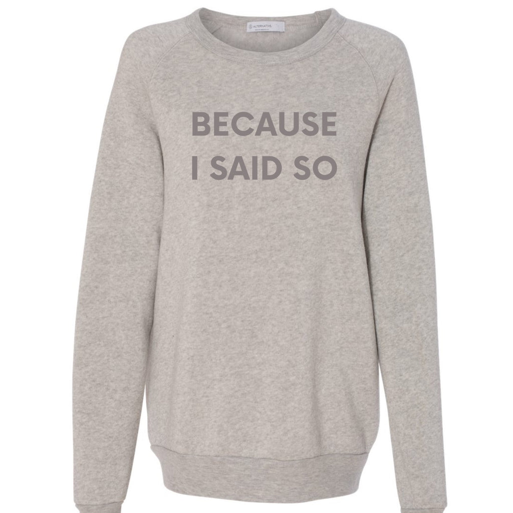 BECAUSE I SAID SO SWEATSHIRT - Yellowcake Shop