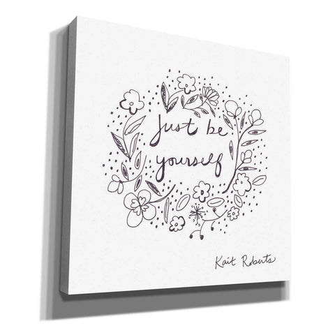 'Just Be Yourself' by Kait Roberts, Canvas Wall Art