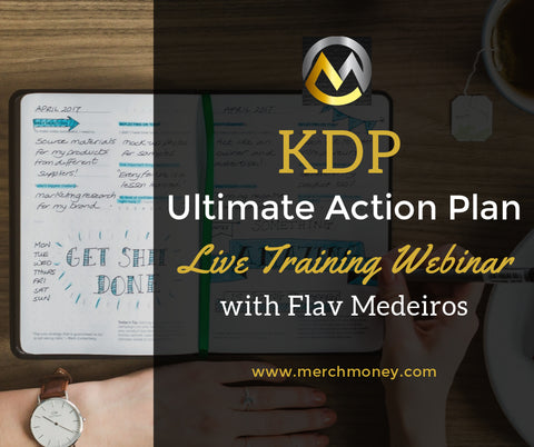 KDP Ultimate Action Plan, Live Training Webinar with Merch Money and Flav Medeiros