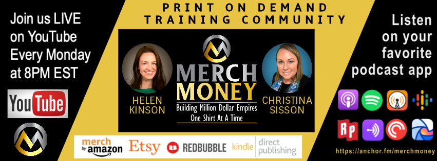 Merch Money Show Logo Helen Kinson Christina Sisson Merch by Amazon Etsy RedBubble Kindle Direct Publishing Print on Demand Training Community Weekly Youtube Show Podcast