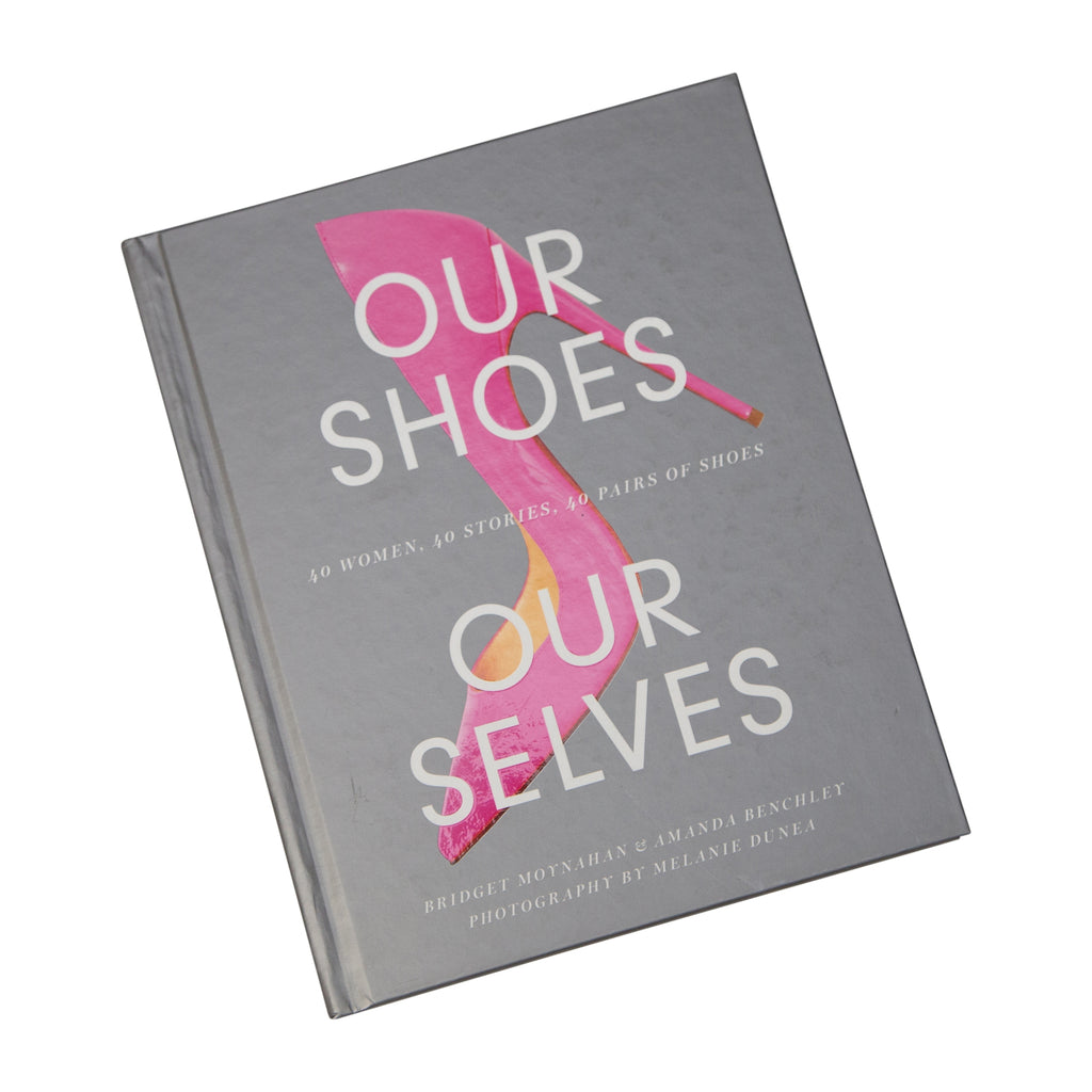 Our Shoes, Our Selves: 40 Women, 40 Stories, 40 Pairs of Shoes Book