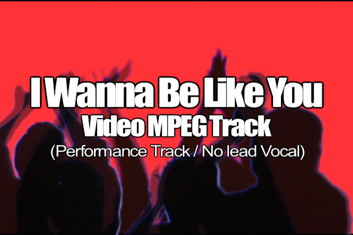 I WANNA BE LIKE YOU MPEG Video Track (No Lead Vocal)