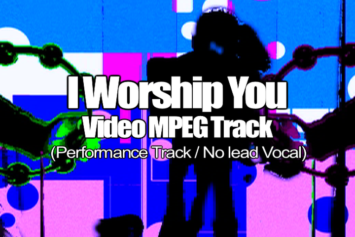 I WORSHIP YOU MPEG Video Track (No Lead Vocal)