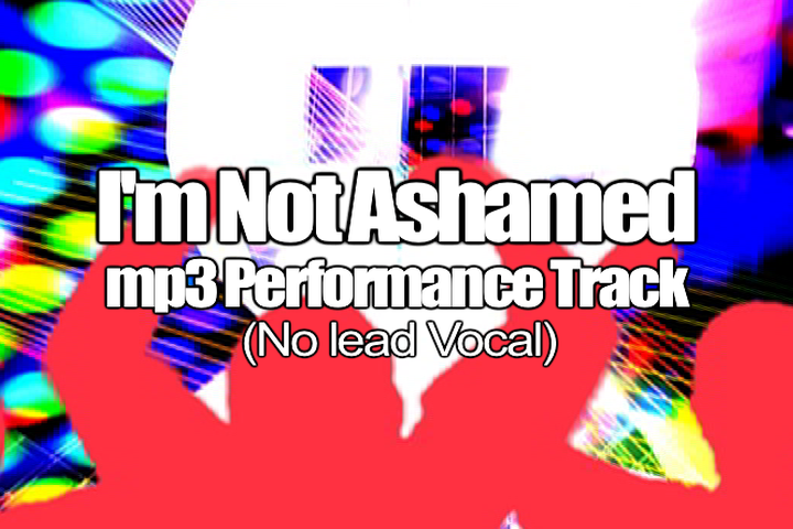 I'M NOT ASHAMED mp3 Track (No Lead Vocal)