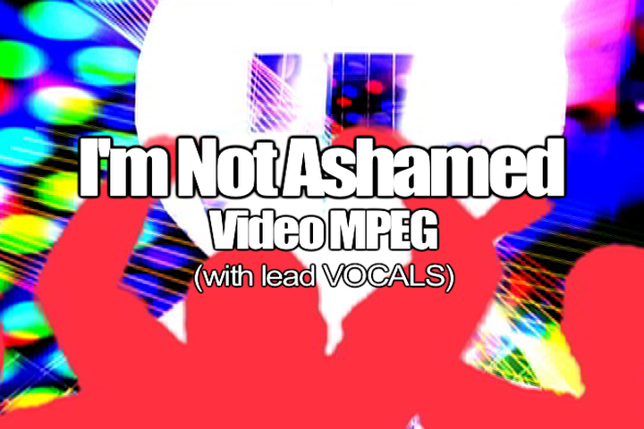 I'M NOT ASHAMED MPEG Video (Lead Vocal)