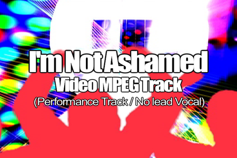 I'M NOT ASHAMED MPEG Video Track (No Lead Vocal)