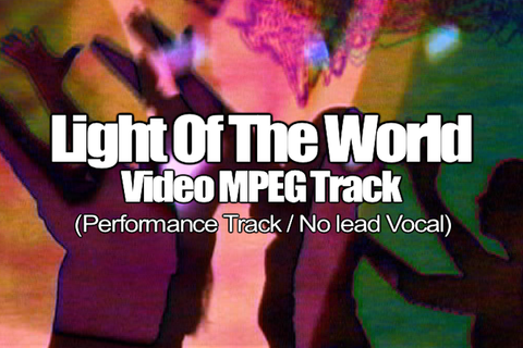 LIGHT OF THE WORLD MPEG Video Track (No Lead Vocal)