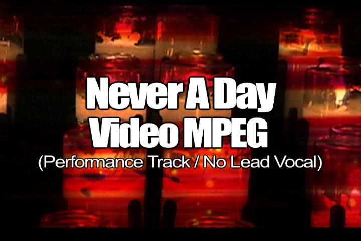 NEVER A DAY MPEG Video Track (No Lead Vocal)