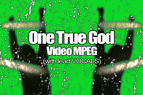 04 ONE TRUE GOD MPEG Video