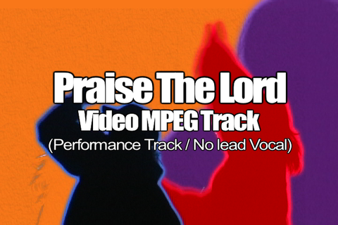 PRAISE THE LORD MPEG Video Track (No Lead Vocal)