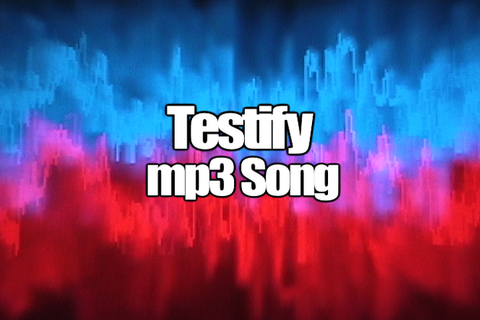TESTIFY mp3 Song