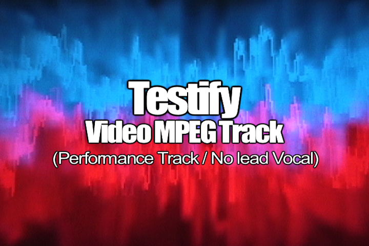 TESTIFY MPEG Video Track (No Lead Vocal)