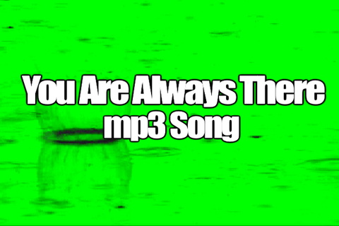 YOU ARE ALWAYS THERE mp3 Song