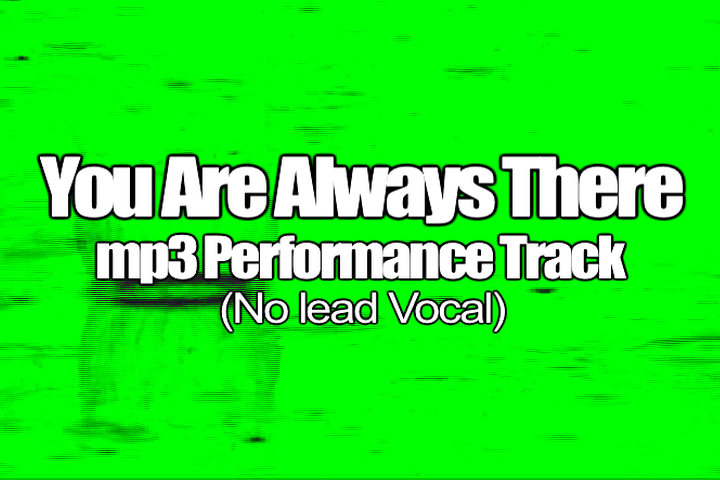 YOU ARE ALWAYS THERE mp3 Track (No Lead Vocal)