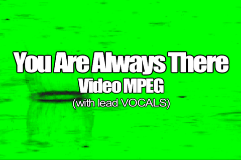 12 YOU ARE ALWAYS THERE MPEG Video