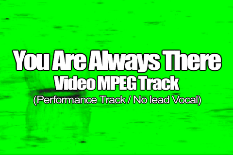 YOU ARE ALWAYS THERE MPEG Video Track (No Lead Vocal)