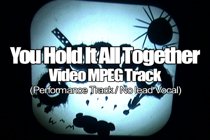 YOU HOLD IT ALL TOGETHER MPEG Video Track (No Lead Vocal)