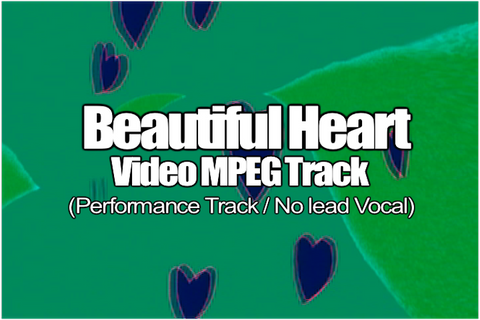 BEAUTIFUL HEART MPEG Video Track (No Lead Vocal)