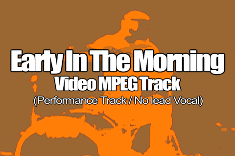 EARLY IN THE MORNING MPEG Video Track (No Lead Vocal)