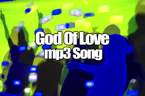 GOD OF LOVE mp3 Song