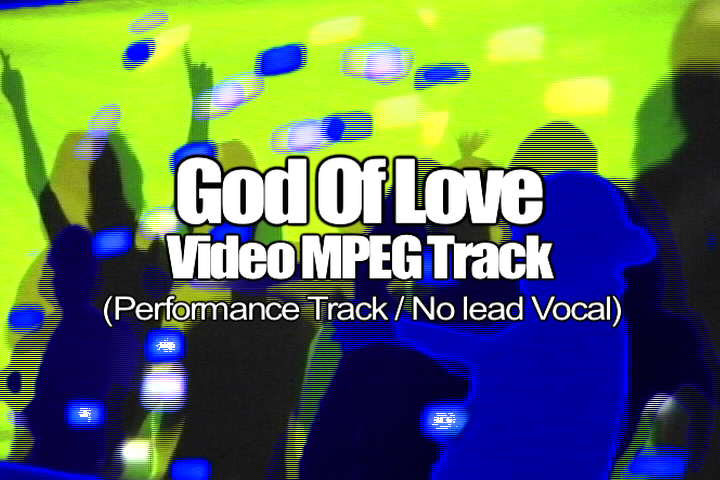 GOD OF LOVE MPEG Video Track (No Lead Vocal)