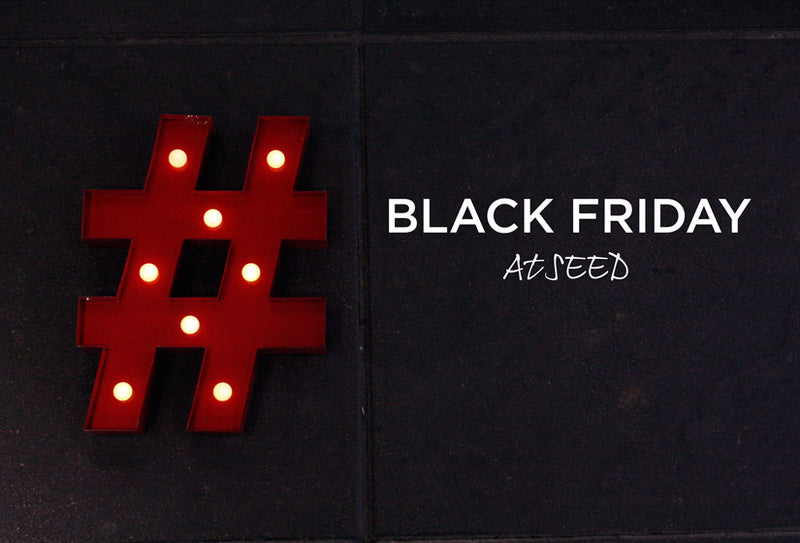 Black Friday Discounts at SEED
