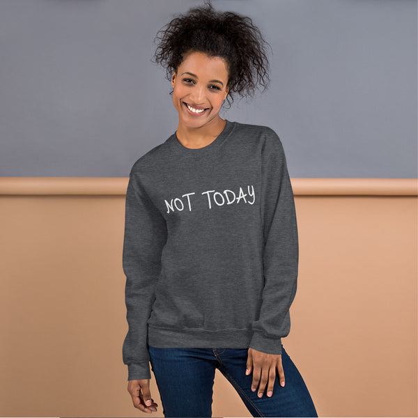 Not Today Sweatshirt