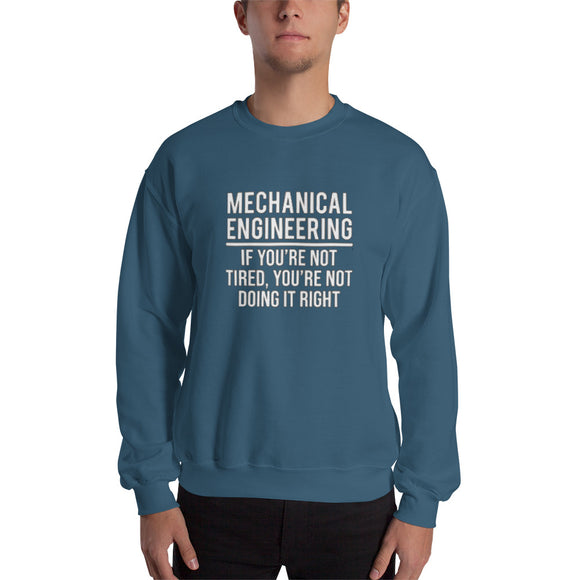 Mechanical Engineering - If you're not tired you're doing it right