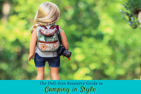 The Ultimate Resource Guide to camping With Your Doll