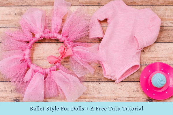 Ballet Style For Dolls + A Free Tutu Tutorial