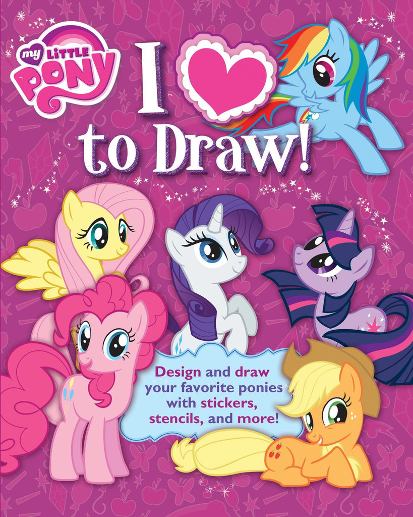 I Love to Draw! My Little Pony: How to create, collect, and share your favorite little pony! (Learn Drawing)