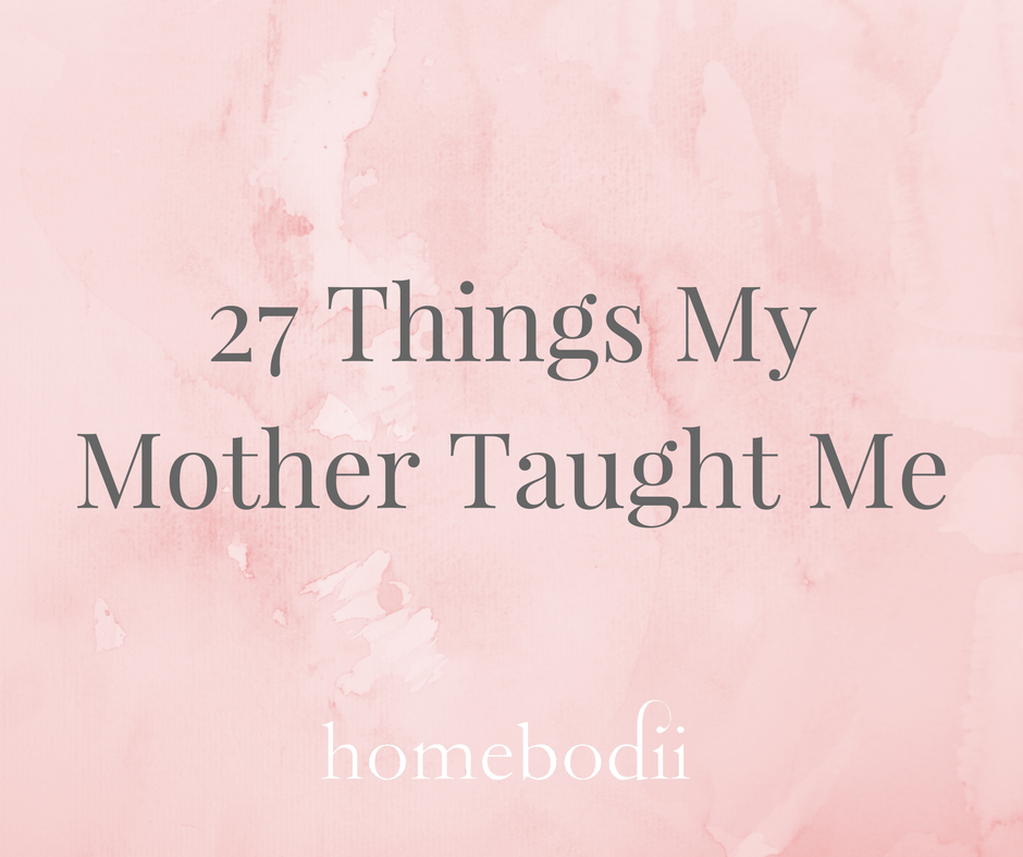 27 Things My Mother Taught Me