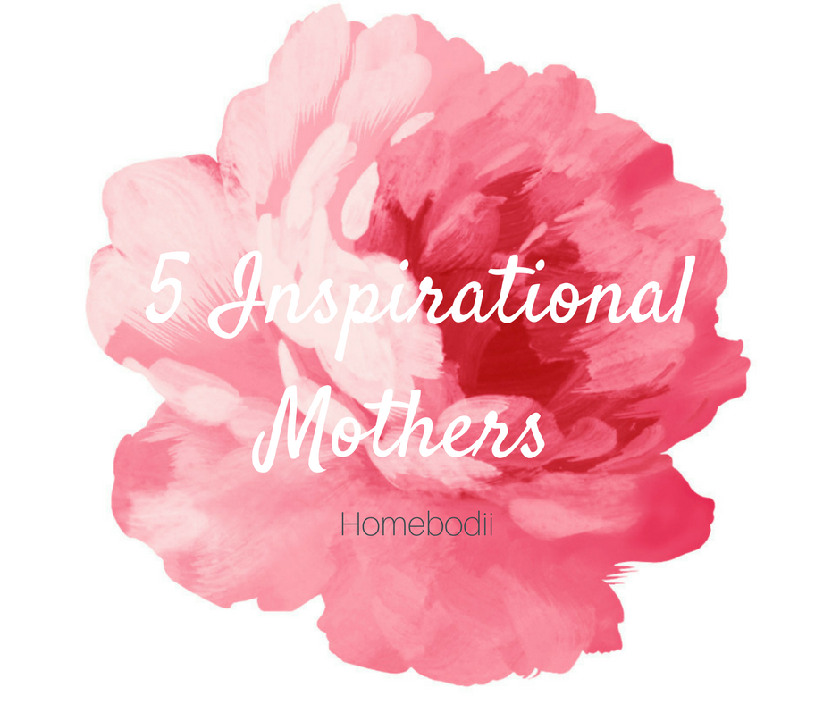 5 Inspirational Mothers