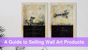 A Guide to Selling Wall Art Products