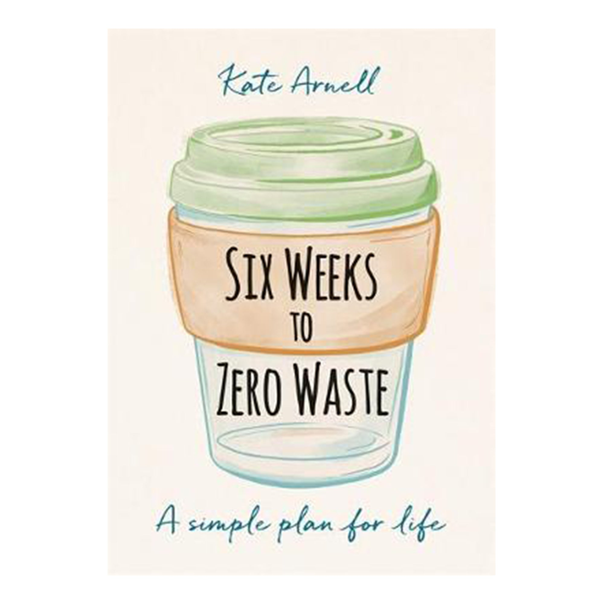 Six Weeks to Zero Waste by Kate Arnell - Scandi Minimal